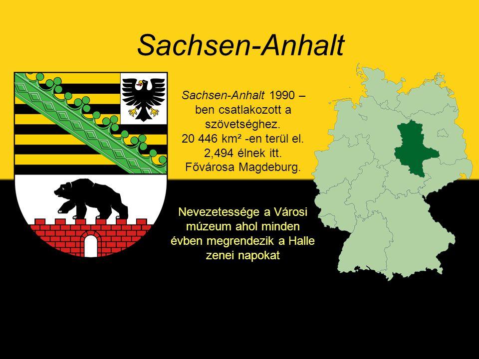 Sachsen-Anhalt Sachsen-Anhalt 1990 –ben csatlakozott a szövetséghez. 20 446 km² -en terül el. 2,494 élnek itt. Fővárosa Magdeburg.