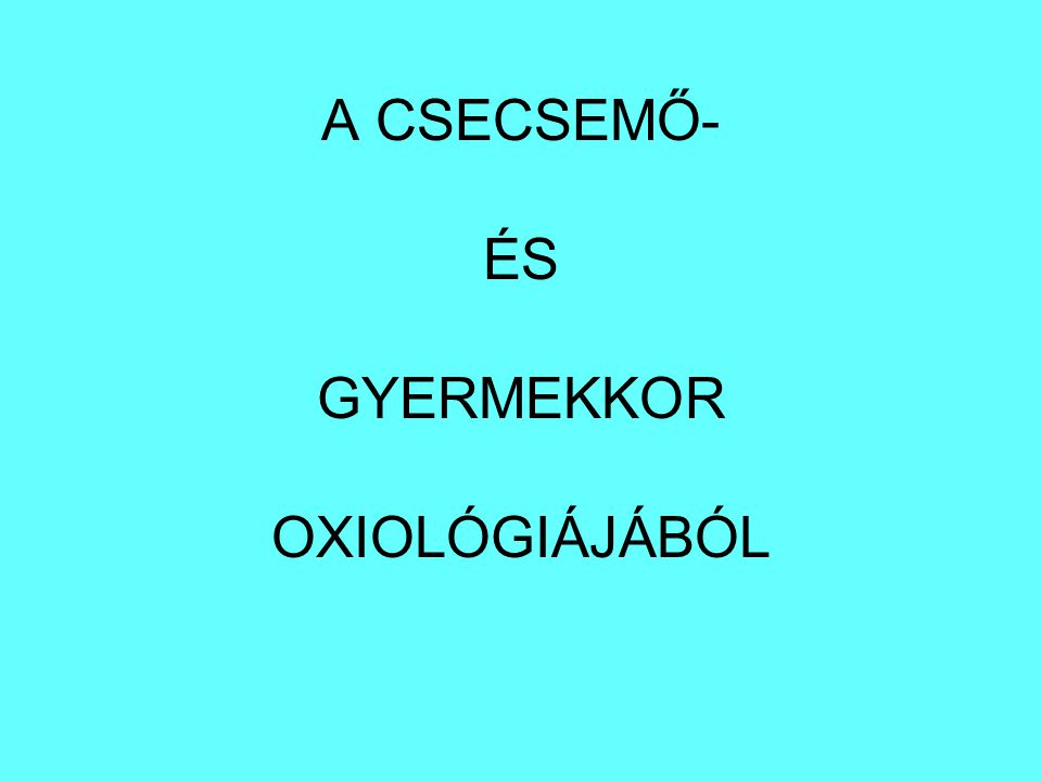 A CSECSEMŐ- ÉS GYERMEKKOR OXIOLÓGIÁJÁBÓL