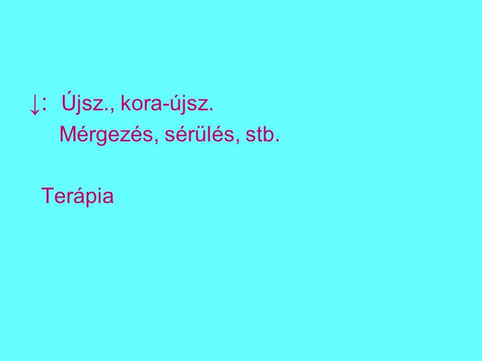 ↓: Újsz., kora-újsz. Mérgezés, sérülés, stb. Terápia