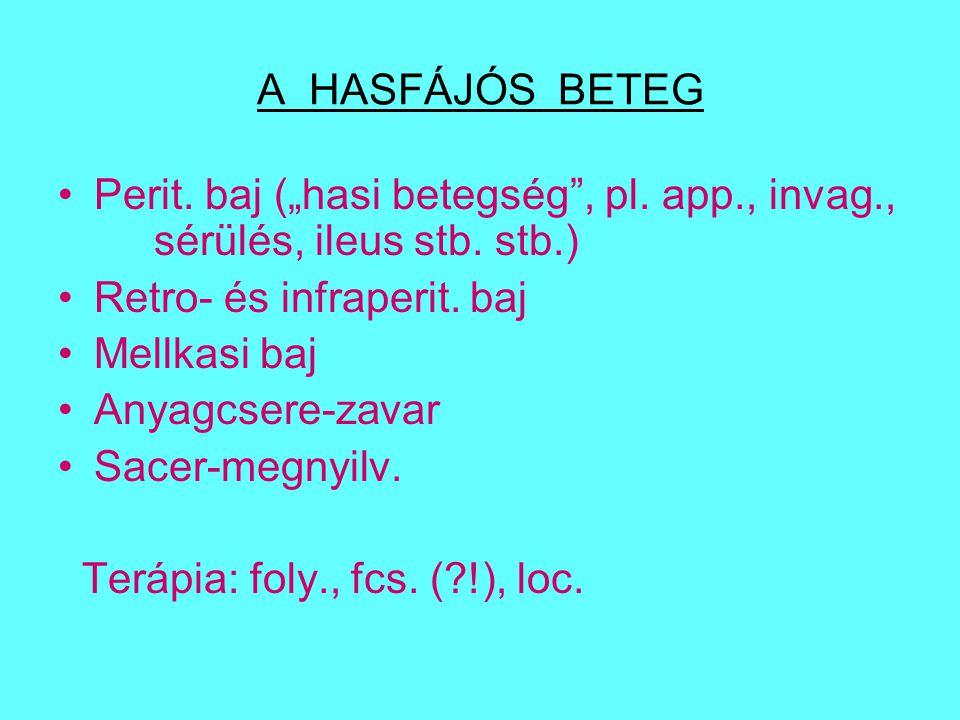 """A HASFÁJÓS BETEG Perit. baj (""""hasi betegség , pl. app., invag., sérülés, ileus stb. stb.) Retro- és infraperit. baj."""