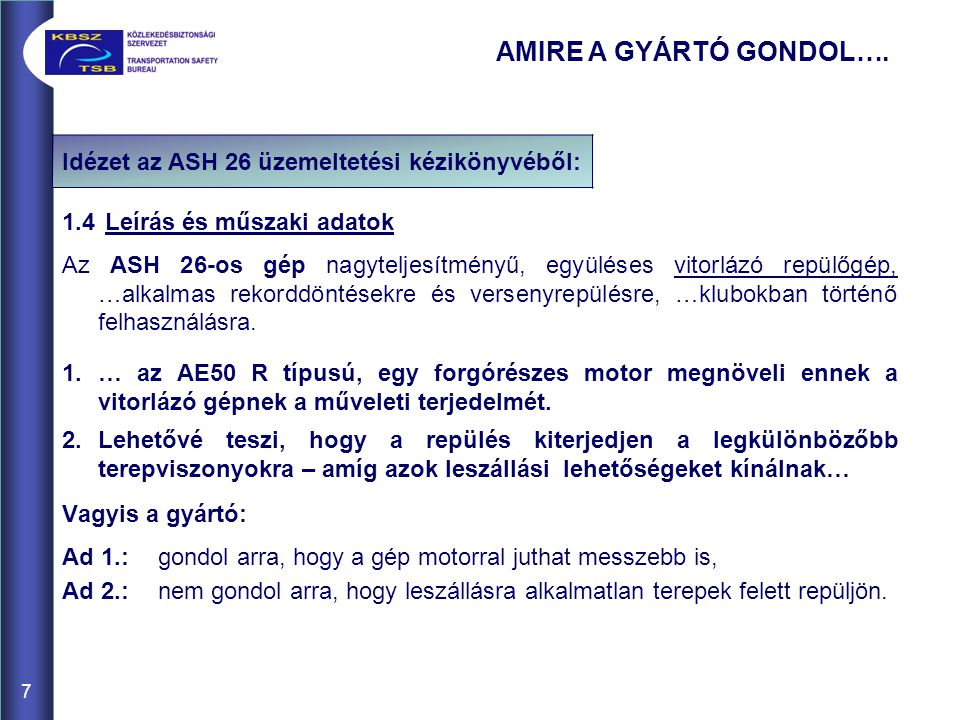 AMIRE A GYÁRTÓ GONDOL…. Idézet az ASH 26 üzemeltetési kézikönyvéből: