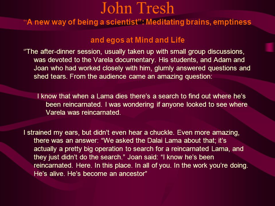 John Tresh A new way of being a scientist : Meditating brains, emptiness and egos at Mind and Life