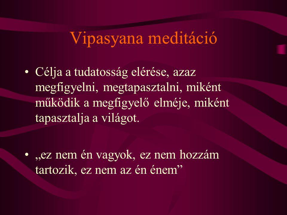 Vipasyana meditáció Célja a tudatosság elérése, azaz megfigyelni, megtapasztalni, miként működik a megfigyelő elméje, miként tapasztalja a világot.