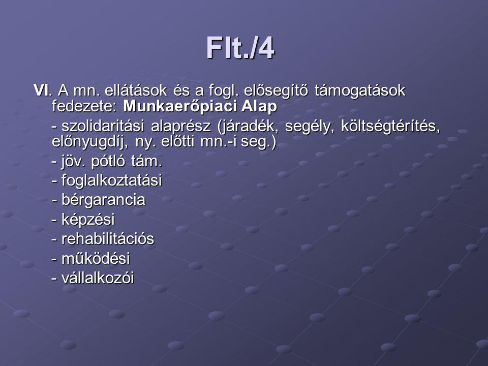 Flt./4 VI. A mn. ellátások és a fogl. elősegítő támogatások fedezete: Munkaerőpiaci Alap.