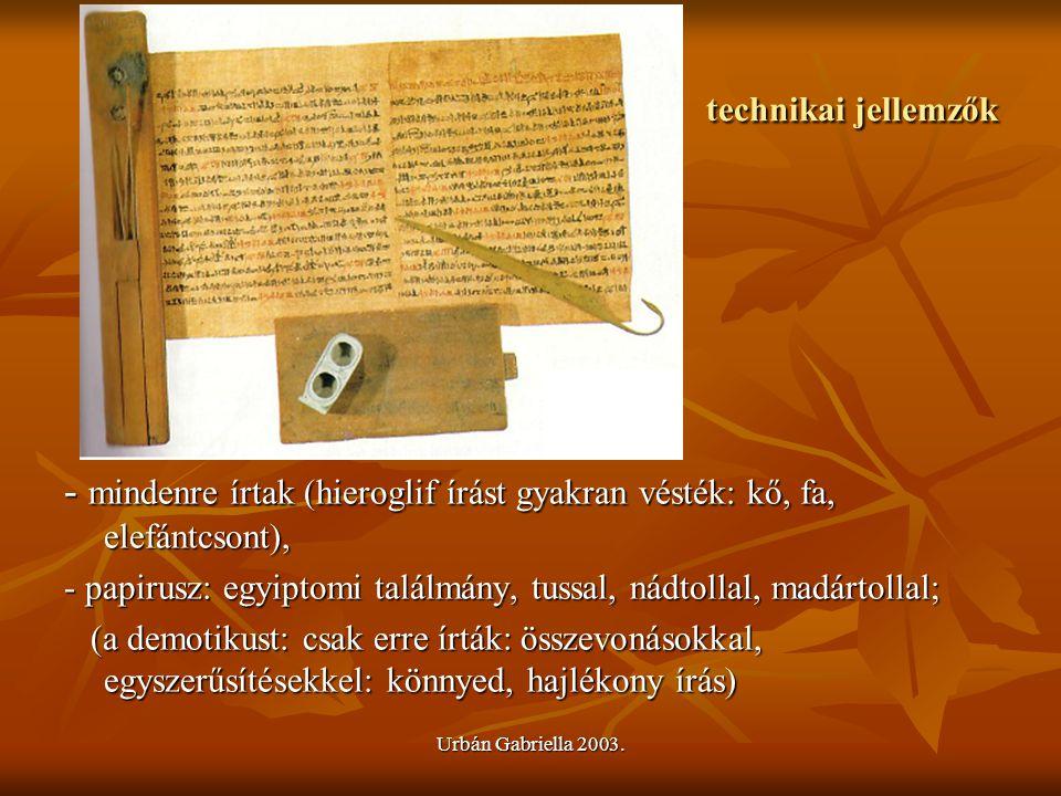 technikai jellemzők - mindenre írtak (hieroglif írást gyakran vésték: kő, fa, elefántcsont),