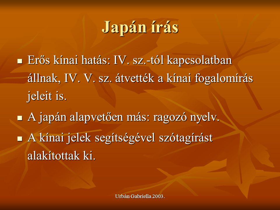 Japán írás Erős kínai hatás: IV. sz.-tól kapcsolatban állnak, IV. V. sz. átvették a kínai fogalomírás jeleit is.