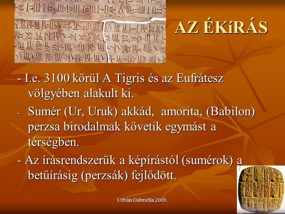AZ ÉKíRÁS - I.e. 3100 körül A Tigris és az Eufrátesz völgyében alakult ki.