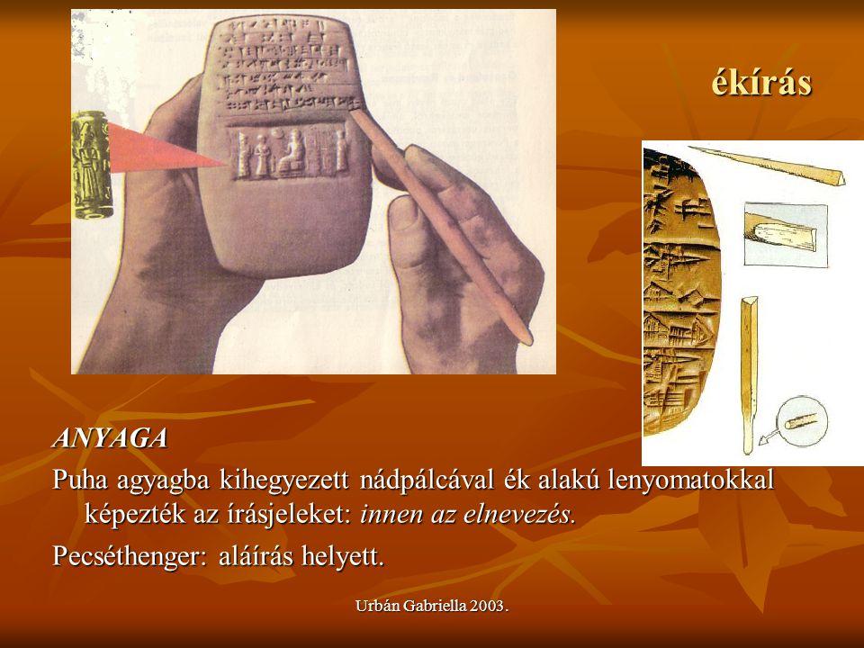 ékírás ANYAGA. Puha agyagba kihegyezett nádpálcával ék alakú lenyomatokkal képezték az írásjeleket: innen az elnevezés.