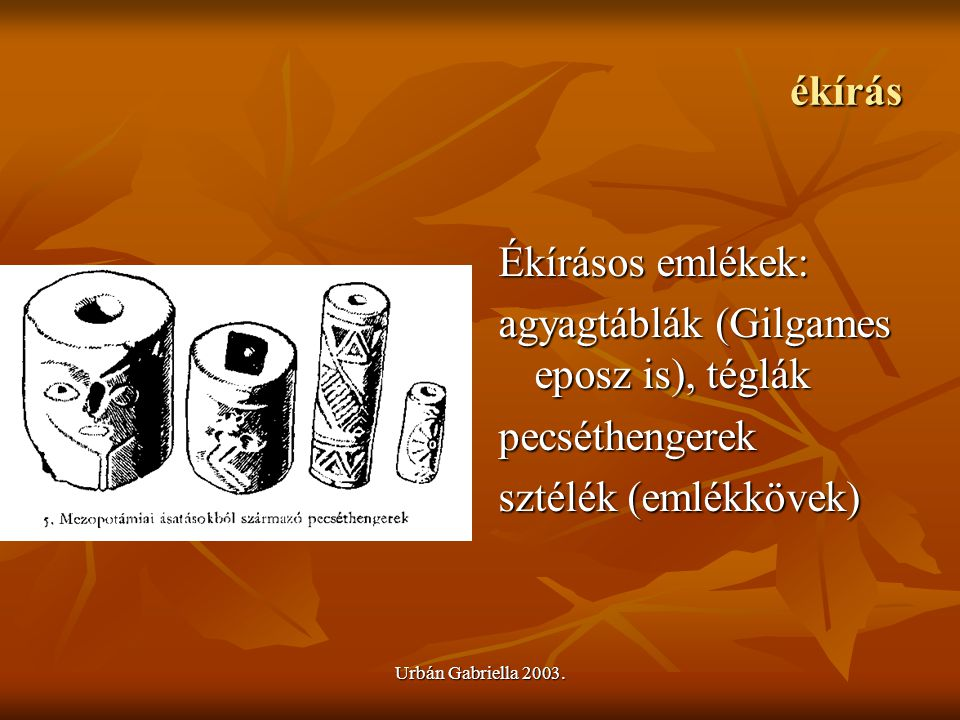 agyagtáblák (Gilgames eposz is), téglák pecséthengerek