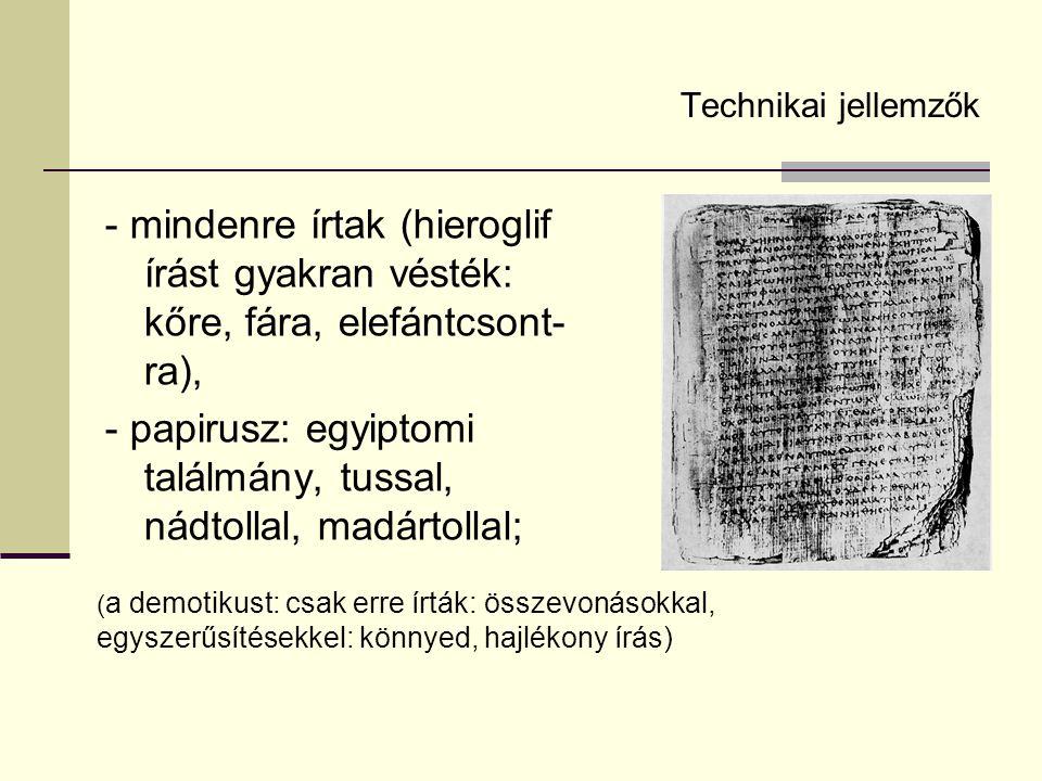Technikai jellemzők - mindenre írtak (hieroglif írást gyakran vésték: kőre, fára, elefántcsont-ra),