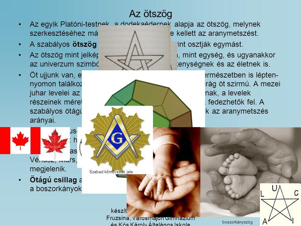 Az ötszög Az egyik Platóni-testnek, a dodekaédernek alapja az ötszög, melynek szerkesztéséhez már Platónnak is ismernie kellett az aranymetszést.