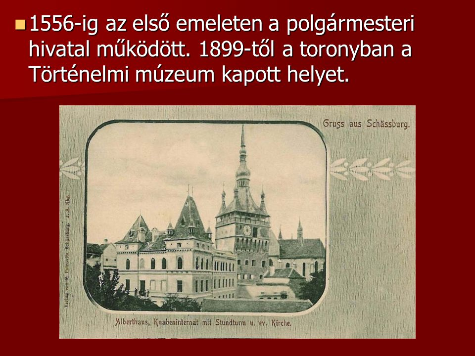 1556-ig az első emeleten a polgármesteri hivatal működött