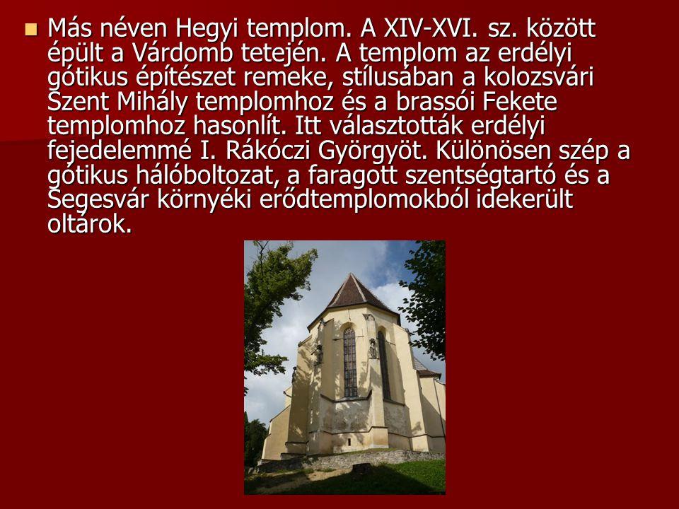 Más néven Hegyi templom. A XIV-XVI. sz. között épült a Várdomb tetején