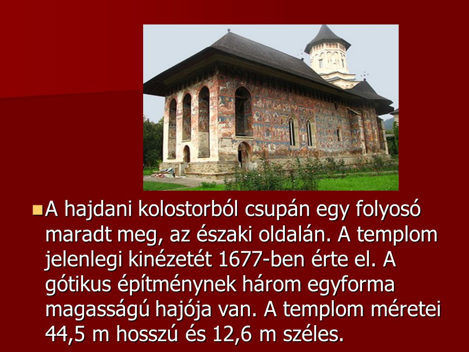 A hajdani kolostorból csupán egy folyosó maradt meg, az északi oldalán