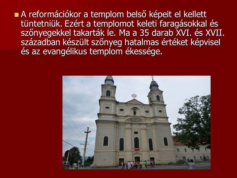 A reformációkor a templom belső képeit el kellett tüntetniük