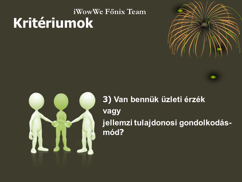 Kritériumok iWowWe Főnix Team 3) Van bennük üzleti érzék vagy