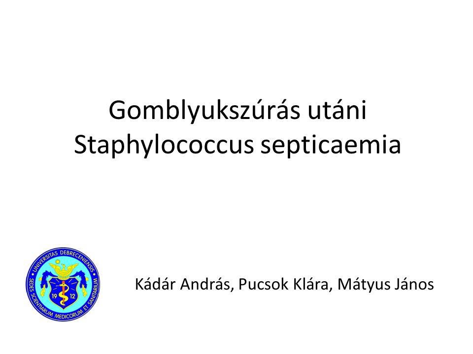 Gomblyukszúrás utáni Staphylococcus septicaemia