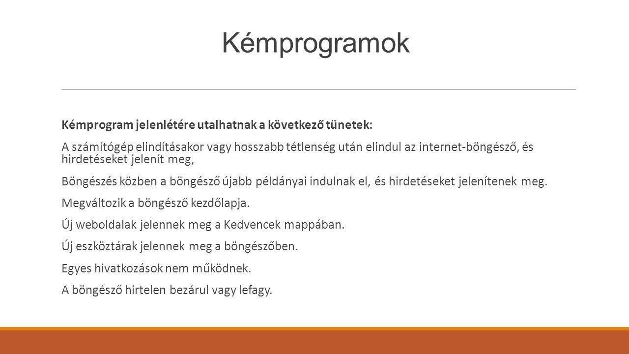 Kémprogramok Kémprogram jelenlétére utalhatnak a következő tünetek: