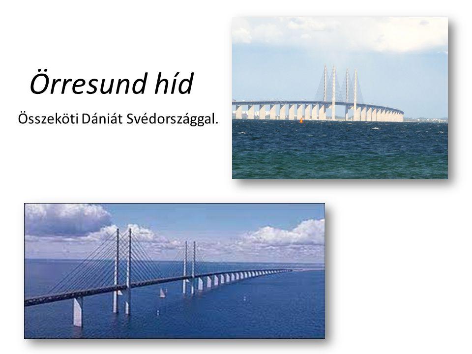 Örresund híd Összeköti Dániát Svédországgal.