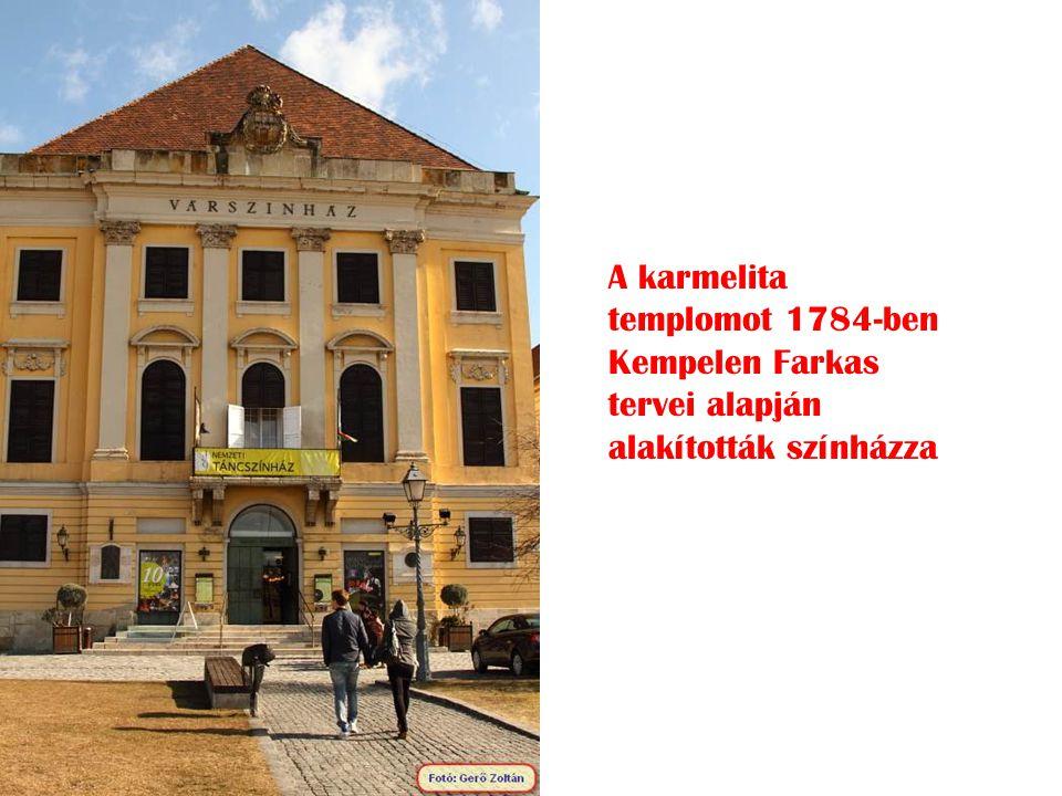 A karmelita templomot 1784-ben Kempelen Farkas tervei alapján alakították színházza