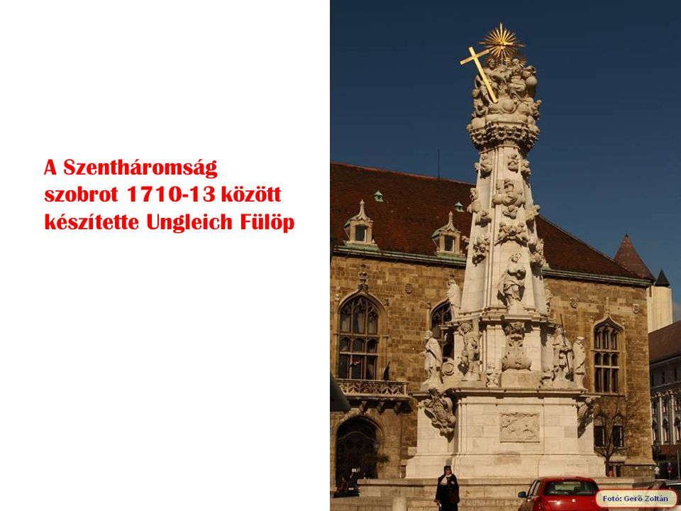 A Szentháromság szobrot 1710-13 között készítette Ungleich Fülöp