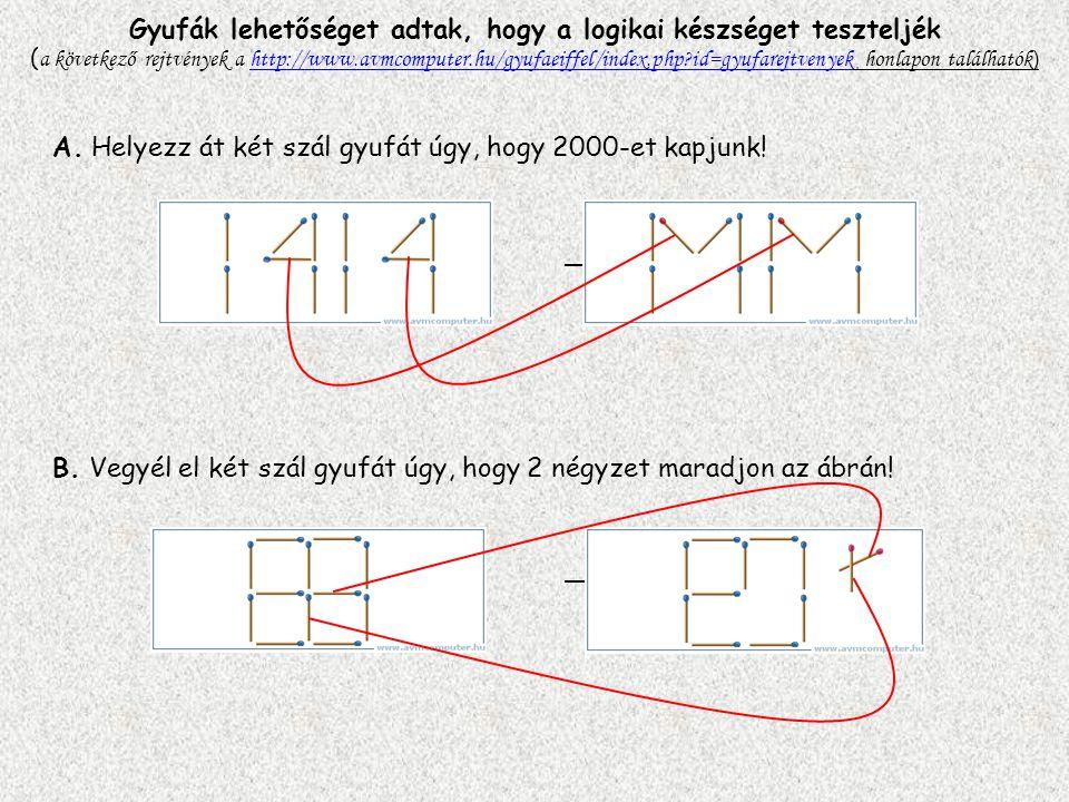 Gyufák lehetőséget adtak, hogy a logikai készséget teszteljék (a következő rejtvények a http://www.avmcomputer.hu/gyufaeiffel/index.php id=gyufarejtvenyek honlapon találhatók)