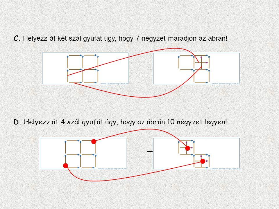 C. Helyezz át két szál gyufát úgy, hogy 7 négyzet maradjon az ábrán!