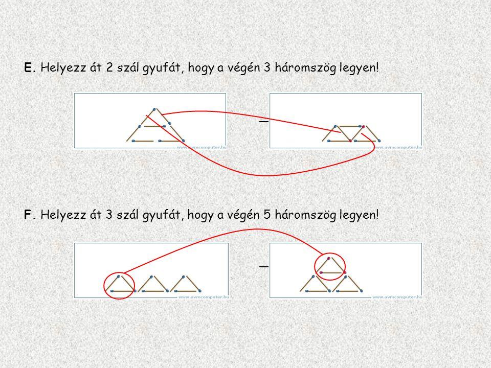 E. Helyezz át 2 szál gyufát, hogy a végén 3 háromszög legyen!
