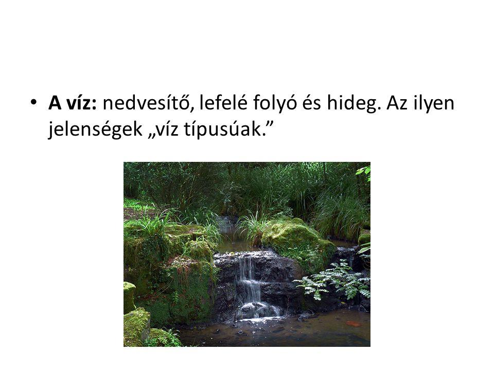 A víz: nedvesítő, lefelé folyó és hideg