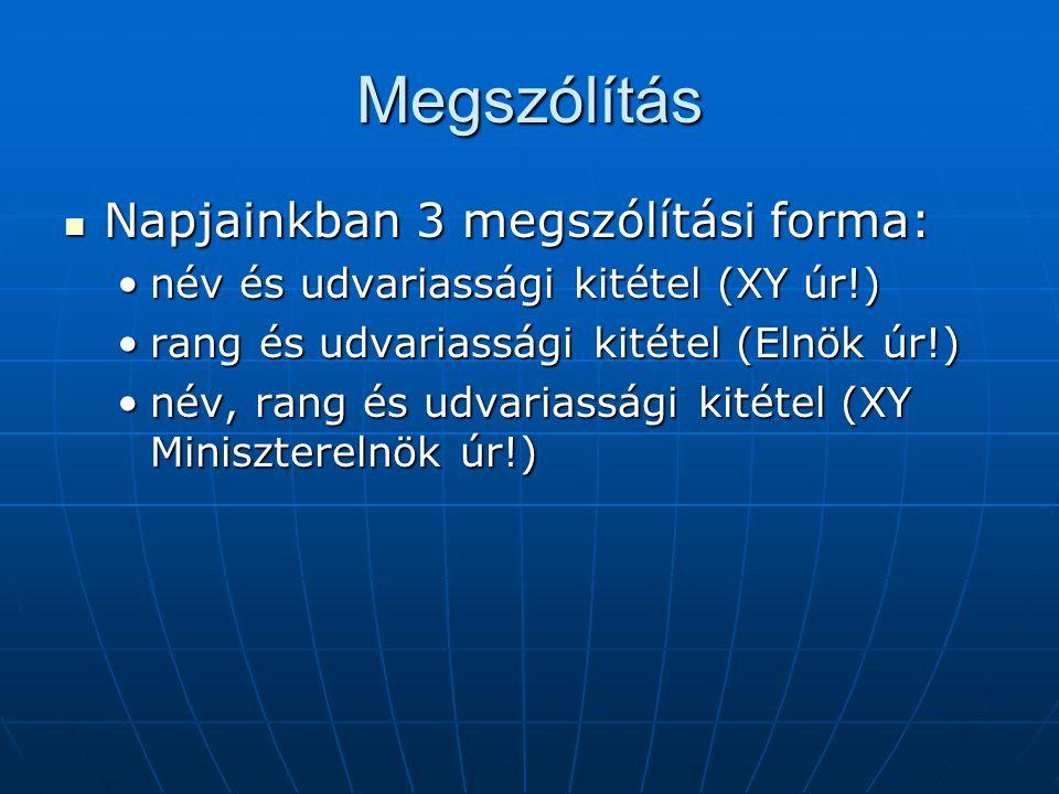 Megszólítás Napjainkban 3 megszólítási forma: