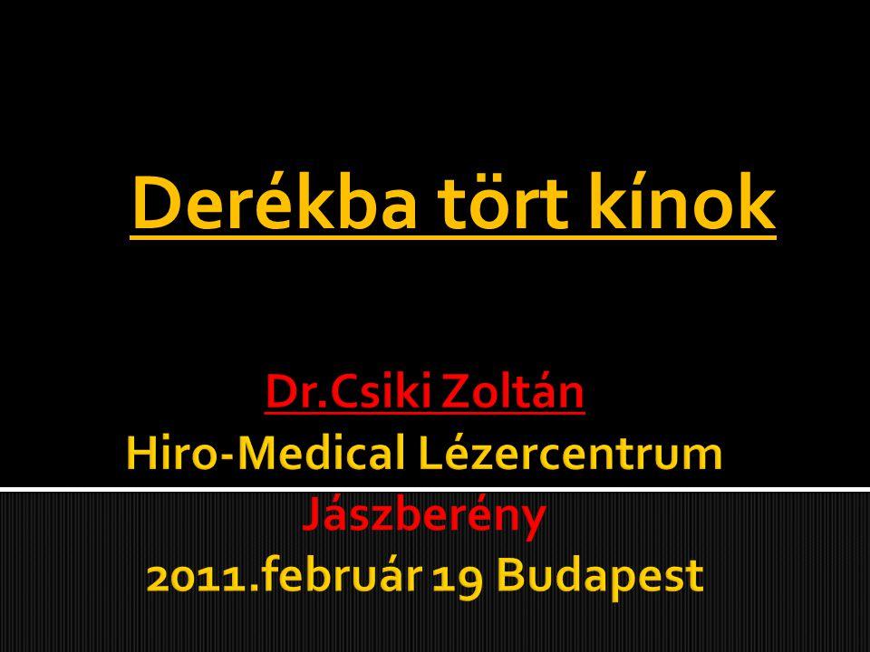 Derékba tört kínok Dr.Csiki Zoltán Hiro-Medical Lézercentrum Jászberény 2011.február 19 Budapest