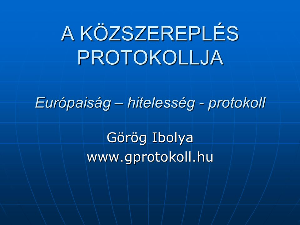 A KÖZSZEREPLÉS PROTOKOLLJA Európaiság – hitelesség - protokoll