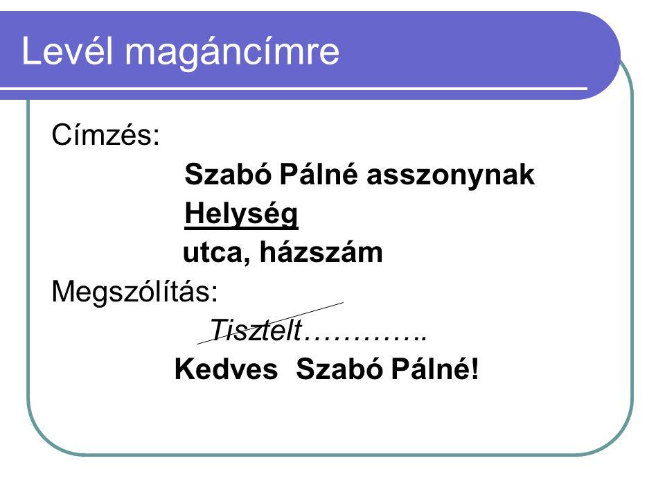 Levél magáncímre Címzés: Szabó Pálné asszonynak Helység utca, házszám