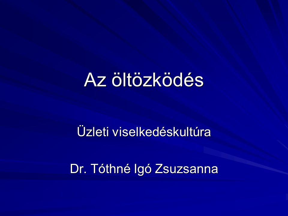 Üzleti viselkedéskultúra Dr. Tóthné Igó Zsuzsanna