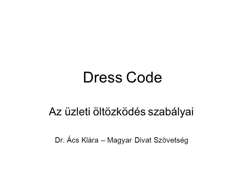 Az üzleti öltözködés szabályai Dr. Ács Klára – Magyar Divat Szövetség