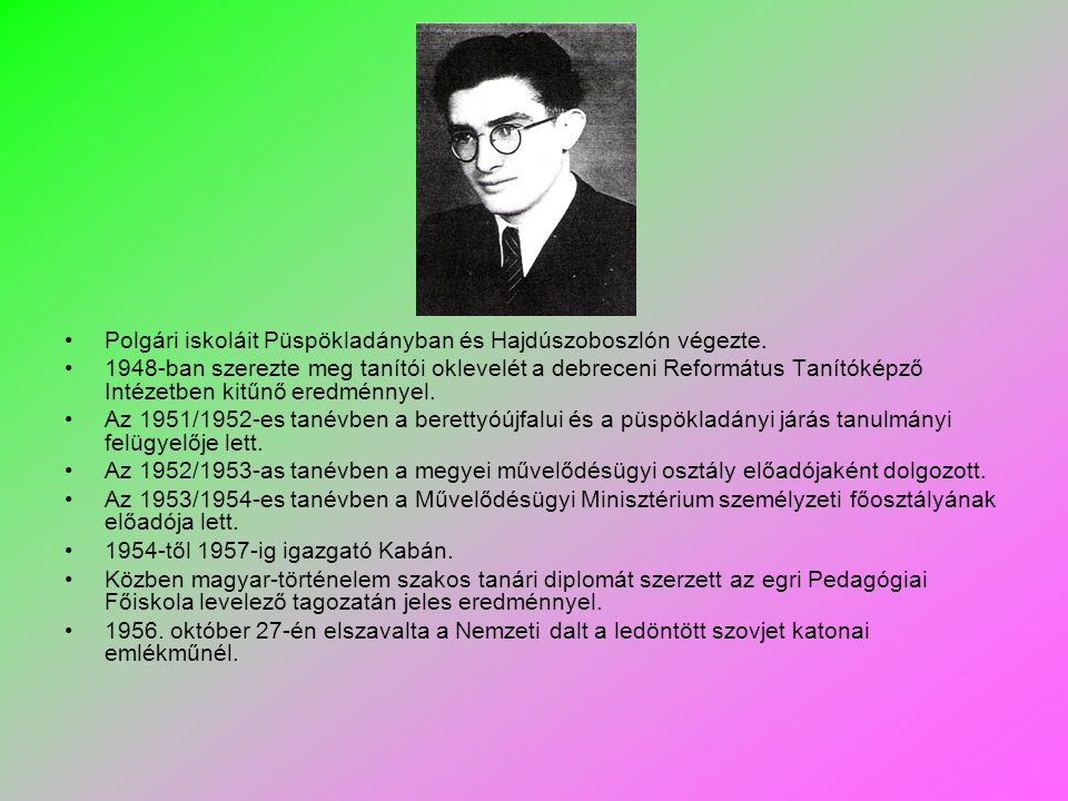 Polgári iskoláit Püspökladányban és Hajdúszoboszlón végezte.