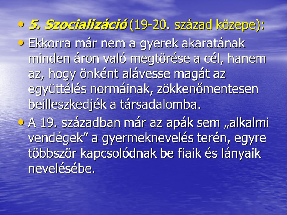 5. Szocializáció (19-20. század közepe):