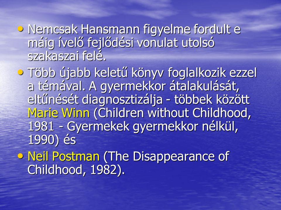 Nemcsak Hansmann figyelme fordult e máig ívelő fejlődési vonulat utolsó szakaszai felé.