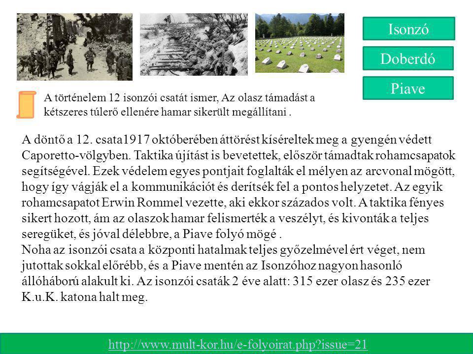 Isonzó Doberdó. Piave. A történelem 12 isonzói csatát ismer, Az olasz támadást a kétszeres túlerő ellenére hamar sikerült megállítani .