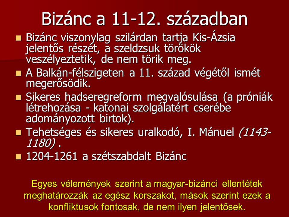 Bizánc a 11-12. században Bizánc viszonylag szilárdan tartja Kis-Ázsia jelentős részét, a szeldzsuk törökök veszélyeztetik, de nem törik meg.
