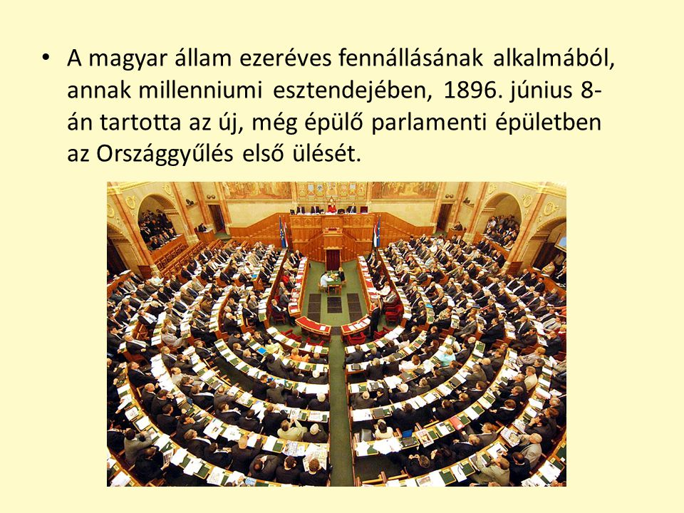 A magyar állam ezeréves fennállásának alkalmából, annak millenniumi esztendejében, 1896. június 8-án tartotta az új, még épülő parlamenti épületben az Országgyűlés első ülését.