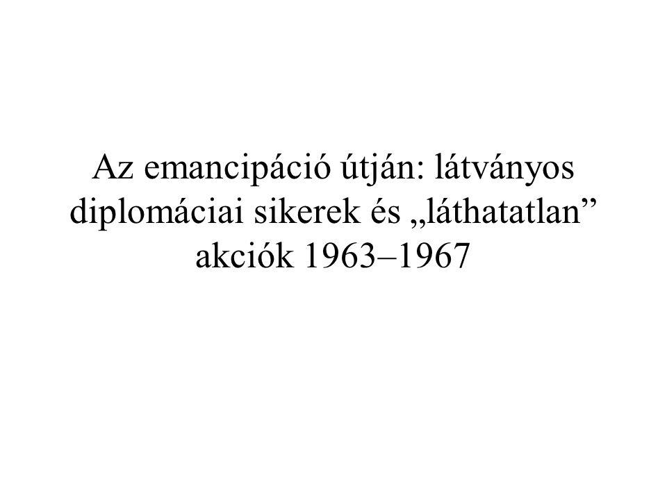 """Az emancipáció útján: látványos diplomáciai sikerek és """"láthatatlan akciók 1963–1967"""