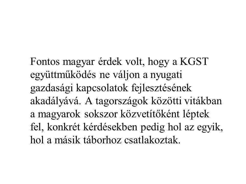 Fontos magyar érdek volt, hogy a KGST együttműködés ne váljon a nyugati gazdasági kapcsolatok fejlesztésének akadályává.