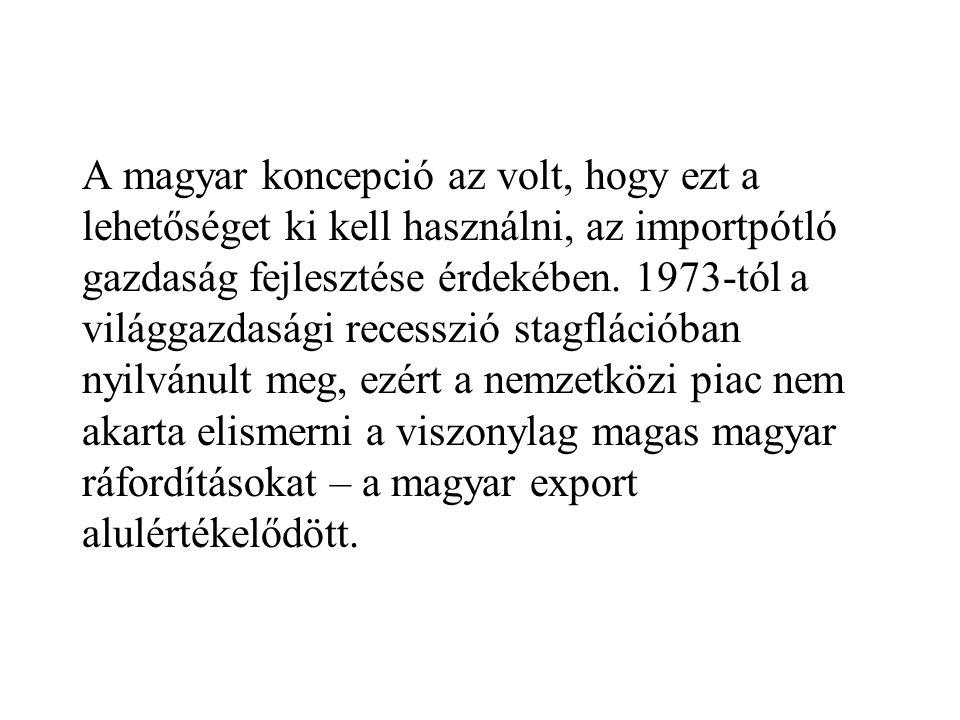 A magyar koncepció az volt, hogy ezt a lehetőséget ki kell használni, az importpótló gazdaság fejlesztése érdekében.
