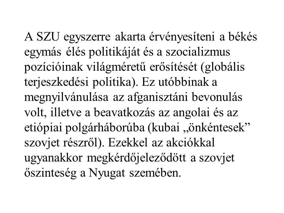 A SZU egyszerre akarta érvényesíteni a békés egymás élés politikáját és a szocializmus pozícióinak világméretű erősítését (globális terjeszkedési politika).