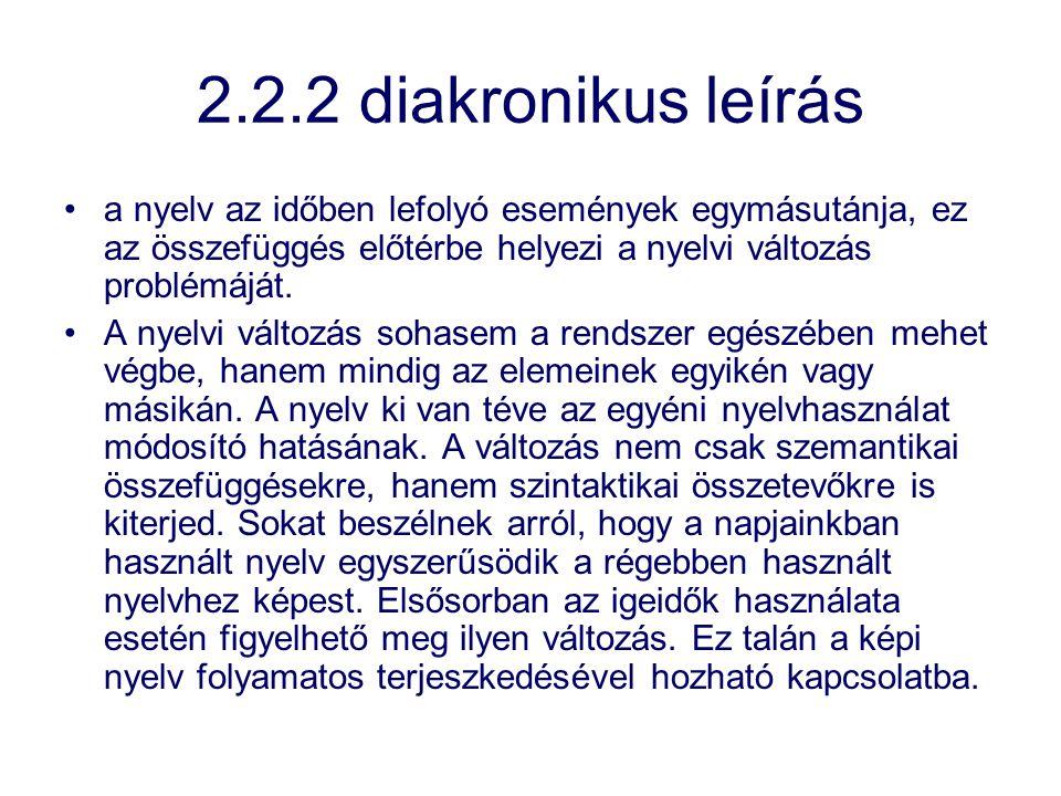2.2.2 diakronikus leírás a nyelv az időben lefolyó események egymásutánja, ez az összefüggés előtérbe helyezi a nyelvi változás problémáját.