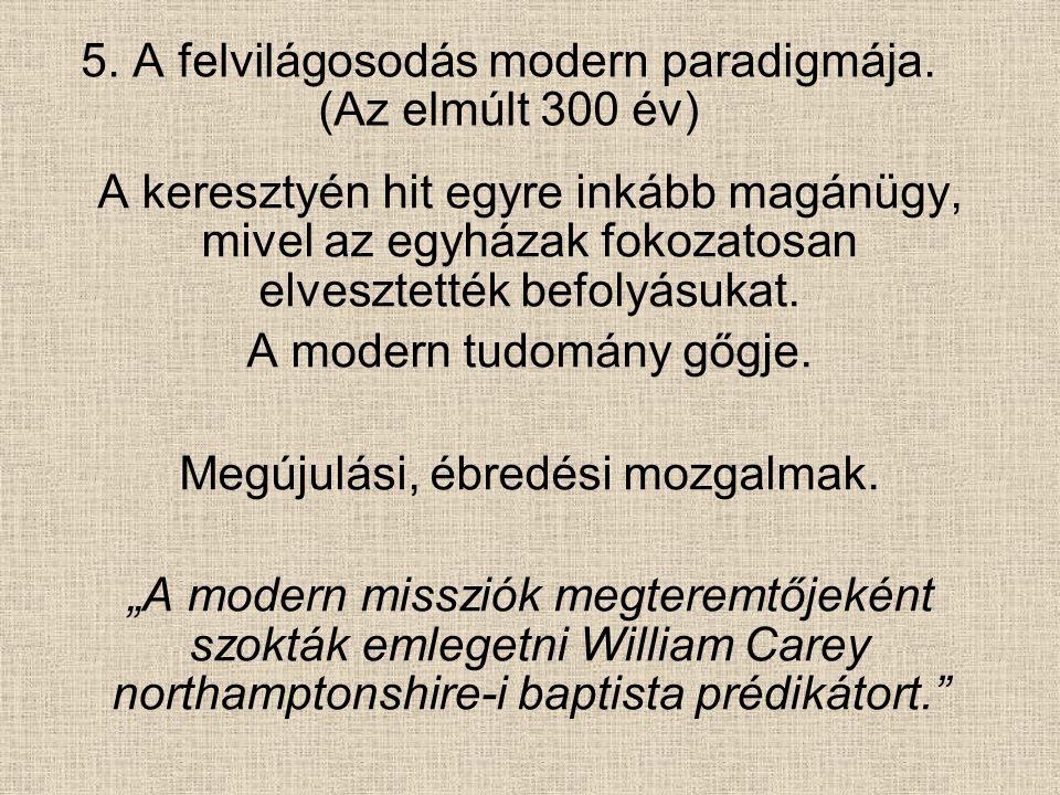 5. A felvilágosodás modern paradigmája. (Az elmúlt 300 év)