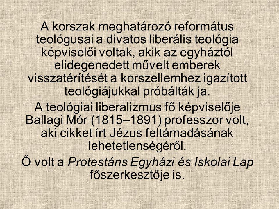 Ő volt a Protestáns Egyházi és Iskolai Lap főszerkesztője is.