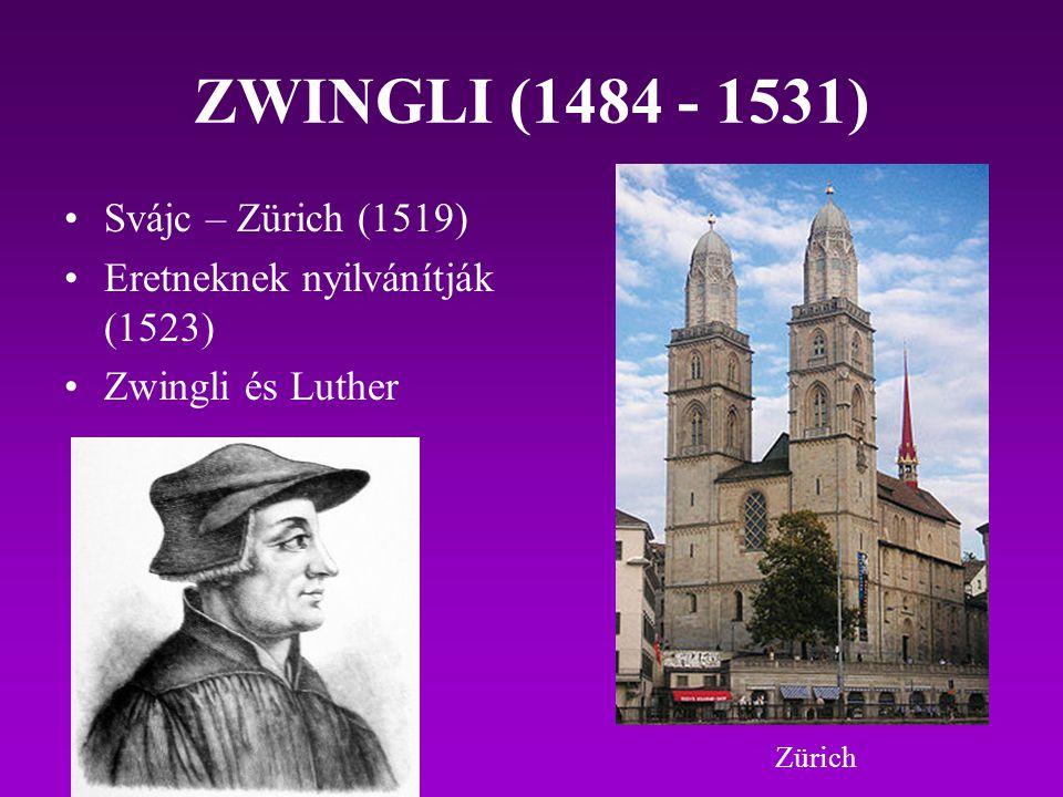 ZWINGLI (1484 - 1531) Svájc – Zürich (1519)