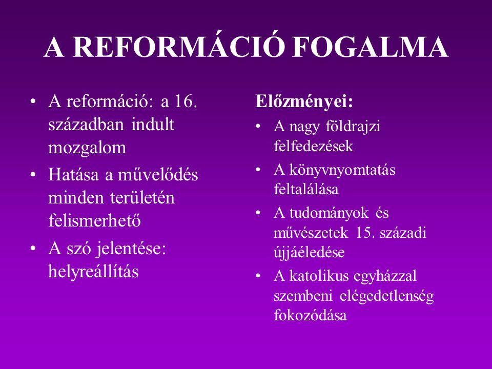 A REFORMÁCIÓ FOGALMA A reformáció: a 16. században indult mozgalom